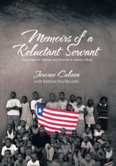 Memoirs of a Reluctant Servant - Two years of Triumph and Sorrow in Liberia, Africa ebook by JEROME CABEEN