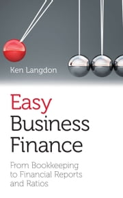 Easy business finance - From Bookkeeping To Financial Reports And Ratios  ebook by Ken Langdon