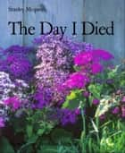 The Day I Died ebook by Stanley Mcqueen