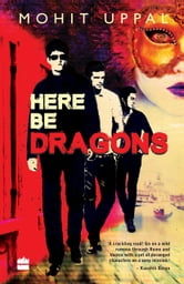 Here Be Dragons ebook by Mohit Uppal
