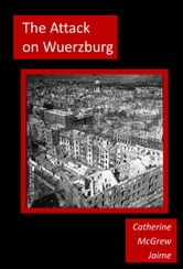 The Attack on Wuerzburg ebook by Catherine McGrew Jaime