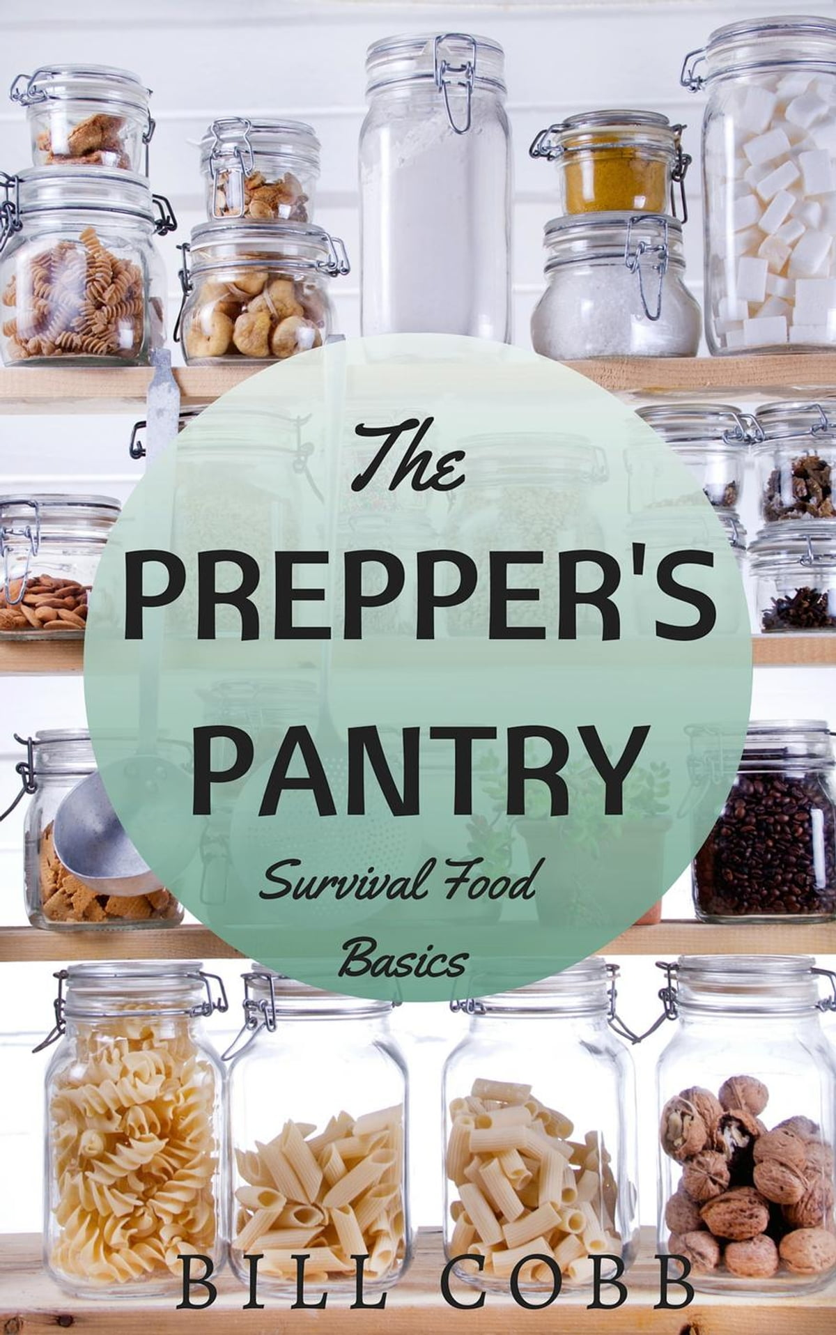 The Prepper S Pantry Survival Food Basics By Bill Cobb Rakuten Kobo New Zealand