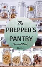 The Prepper's Pantry: Survival Food Basics ebook by Bill Cobb