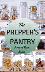 The Prepper's Pantry: Survival Food Basics - Survival Basics, #2 ebook by Bill Cobb