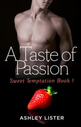 A Taste of Passion (Sweet Temptation, Book 1) ebook by Ashley Lister