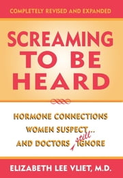 Screaming to be Heard - Hormonal Connections Women Suspect ... and Doctors Still Ignore ebook by Elizabeth Lee Vliet M.D.
