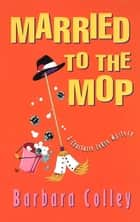 Married To The Mop ebook by Barbara Colley
