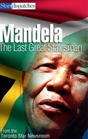 Mandela - The Last Great Statesman ebook by Toronto Star Writers