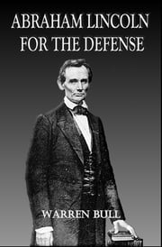 Abraham Lincoln for the Defense ebook by Warren Bull