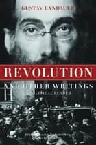 Revolution and Other Writings - A Political Reader ebook by Gustav Landauer, Gabriel Kuhn, Richard Day