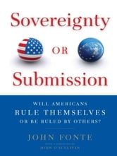 Sovereignty or Submission - Will Americans Rule Themselves or be Ruled by Others? ebook by John Fonte
