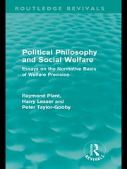 Political Philosophy and Social Welfare (Routledge Revivals) - Essays on the Normative Basis of Welfare Provisions eBook by Raymond Plant, Peter Taylor-Gooby, Anthony Lesser
