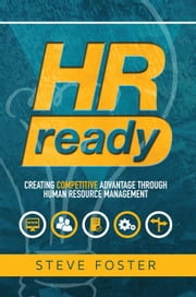 HR Ready: Creating Competitive Advantage Through Human Resource Management ebook by Steve Foster