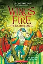 The Hidden Kingdom (Wings of Fire Graphic Novel #3): A Graphix Book ebook by Tui T. Sutherland, Mike Holmes
