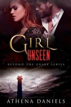 Girl Unseen - Beyond the Grave Series, #3 ebook by Athena Daniels