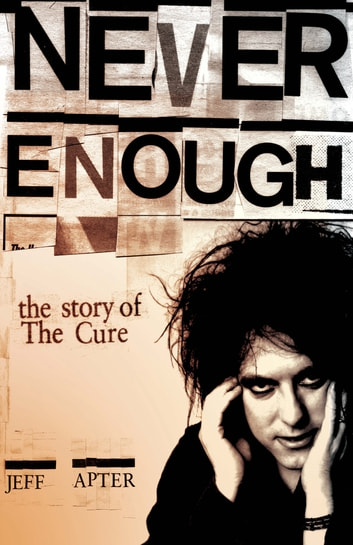 Never Enough: The Story of The Cure ebook by Jeff Apter