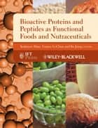 Bioactive Proteins and Peptides as Functional Foods and Nutraceuticals ebook by Eunice Li-Chan,Bo Jiang,Yoshinori Mine