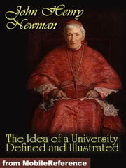 The Idea of a University Defined and Illustrated: In Nine Discourses Delivered to the Catholics of Dublin (Mobi Classics) ebook by Newman, John Henry
