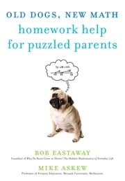 Old Dogs, New Math - Homework Help for Puzzled Parents ebook by Rob Eastaway, Mike Askew