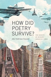 How Did Poetry Survive? - The Making of Modern American Verse ebook by John Timberman Newcomb