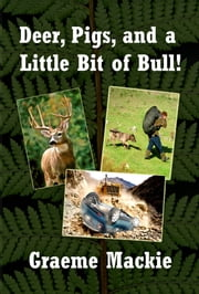 Deer, Pigs and a Little Bit of Bull ebook by Graeme Mackie