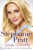 Made in Reality ebook by Stephanie Pratt