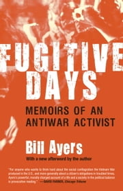Fugitive Days - Memoirs of an Antiwar Activist ebook by Bill Ayers