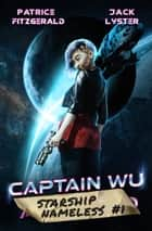 Captain Wu - a space opera adventure ebook by Patrice Fitzgerald, Jack Lyster