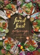 The Forest Feast Gatherings - Simple Vegetarian Menus for Hosting Friends & Family ebook by Erin Gleeson
