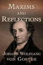 Maxims and Reflections ebook by Johann Wolfgang von Goethe
