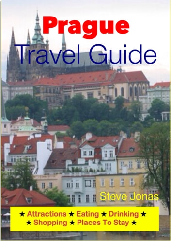 Prague, Czech Republic Travel Guide - Attractions, Eating, Drinking, Shopping & Places To Stay ebook by Steve Jonas