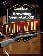 Gun Digest Browning Semi-Auto 22 Assembly/Disassembly Instructions ebook by Kevin Muramatsu
