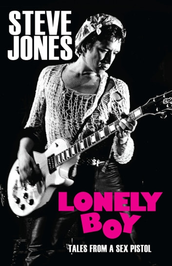 Lonely Boy - Tales from a Sex Pistol ebook by Steve Jones