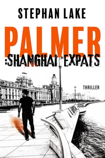 Palmer :Shanghai Expats eBook by Stephan Lake