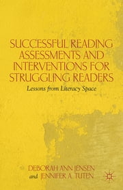 Successful Reading Assessments and Interventions for Struggling Readers - Lessons from Literacy Space ebook by Deborah Ann Jensen,Jennifer A. Tuten