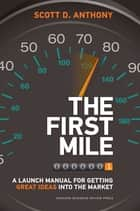 The First Mile ebook by Scott D. Anthony