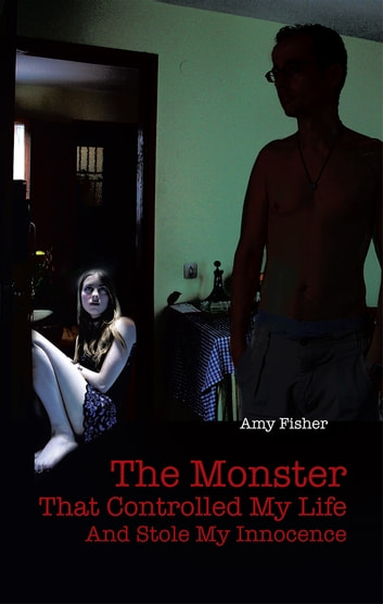 The Monster That Controlled My Life And Stole My Innocence ebook by Amy Fisher
