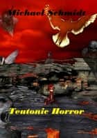 Teutonic Horror ebook by Michael Schmidt
