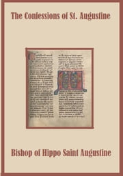 The Confessions of Saint Augustine (Annotated) ebook by Augustine of Hippo