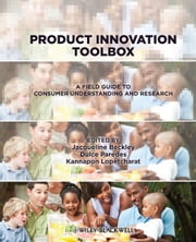Product Innovation Toolbox - A Field Guide to Consumer Understanding and Research ebook by Dulce Paredes,Kannapon Lopetcharat,Jacqueline H. Beckley
