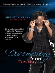 Discovering Your Destiny ebook by Dr. Shirley K. Clark