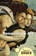 Renaissance Art - A Beginner's Guide eBook by Tom Nichols