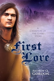 First Love ebook by Andrew Q. Gordon