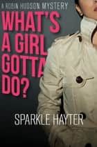 What's a Girl Gotta Do? ebook by Sparkle Hayter