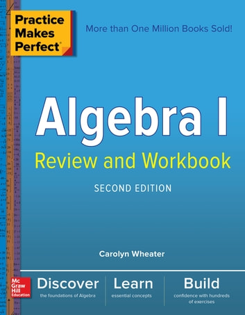 Practice Makes Perfect Algebra I Review and Workbook, Second Edition ebook by Carolyn Wheater