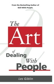 The Art of Dealing With People ebook by Les Giblin