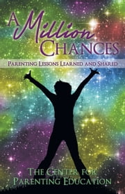 A Million Chances - Parenting Lessons Learned and Shared ebook by Center for Parenting Education