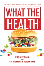 What the Health ebook by Eunice Wong, Keegan Kuhn, Kip Andersen