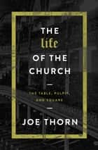 The Life of the Church ebook by Joe Thorn