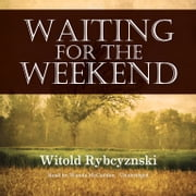 Waiting for the Weekend audiobook by Witold Rybczynski